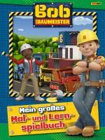 Bob der Baumeister - Mein großes Mal- und Lernspielbuch