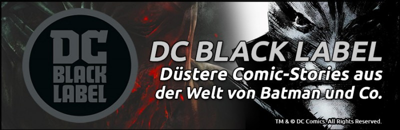 DC Black Label – Düstere Stories aus der Welt von Batman, Wonder Woman und Superman!