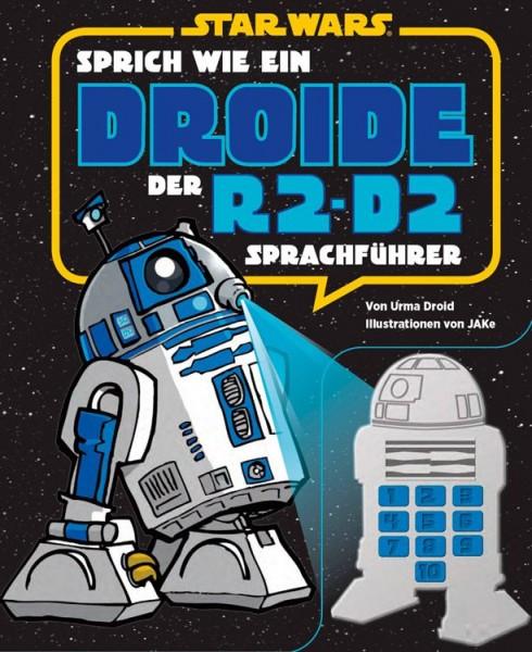 Star Wars - Sprich Wie ein Droide - Der R2-D2-Sprachführer